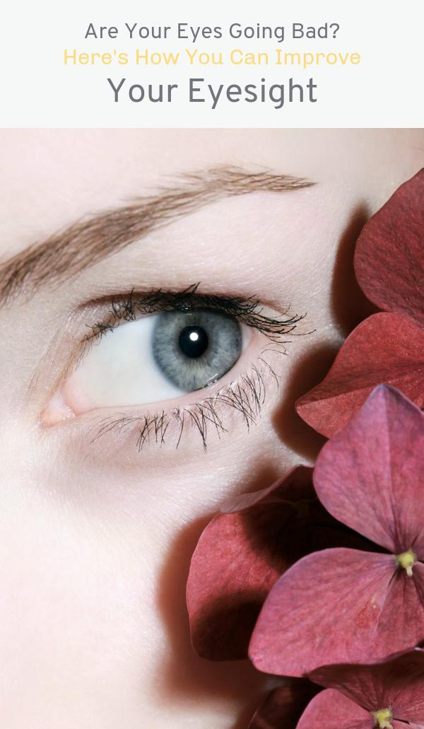 Are Your Eyes Going Bad Here S How You Can Improve Your Eyesight The Soulful Living Eyesight Improve Yourself Strained Eyes