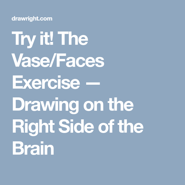 Try It The Vasefaces Exercise Drawing On The Right Side Of The