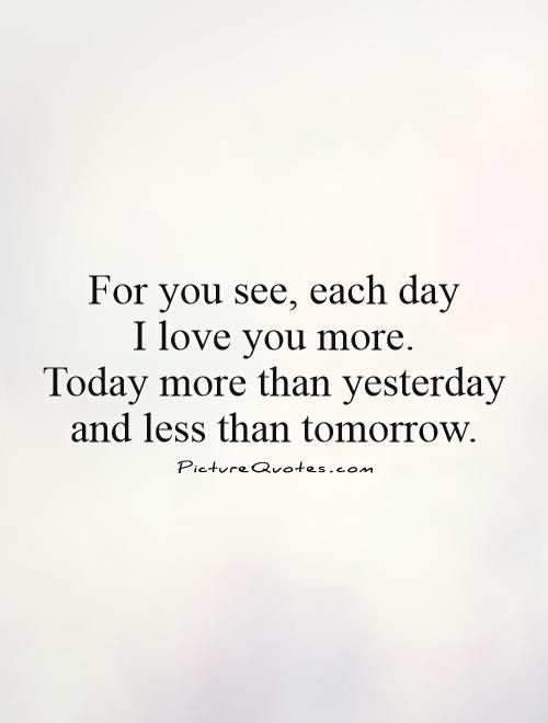 For You See Each Day I Love You Moretoday More Than Yesterday And