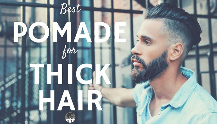 7 Best Pomades For Thick Hair 2020 Guide With Images Thick Hair Styles Mens Hairstyles Thick Hair Mens Hairstyles