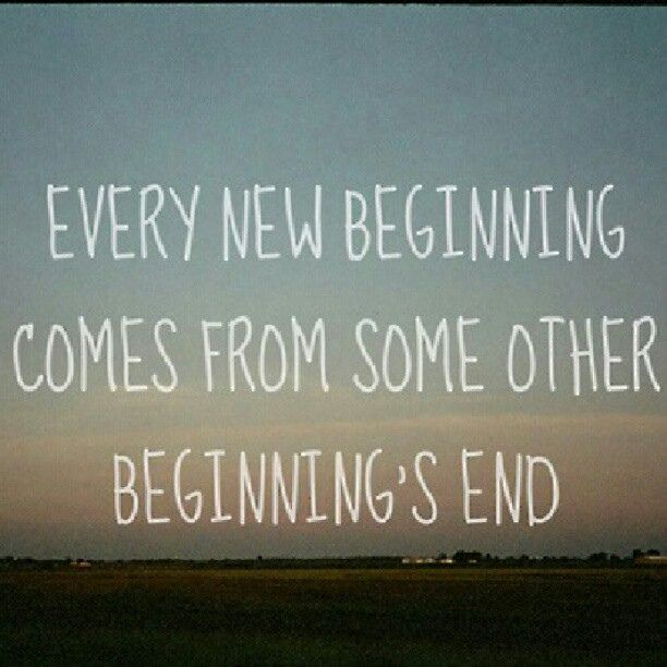 Every New Beginning Comes From Some Other Beginnings End Words Quotes Words Lyric Quotes