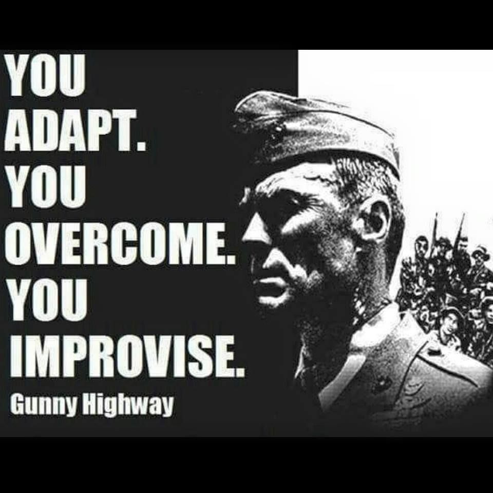 You Adapt You Overcome You Improvise Gunny Highway Heartbreak Ridge Usmc Oorah Military Life Quotes Military Quotes Warrior Quotes