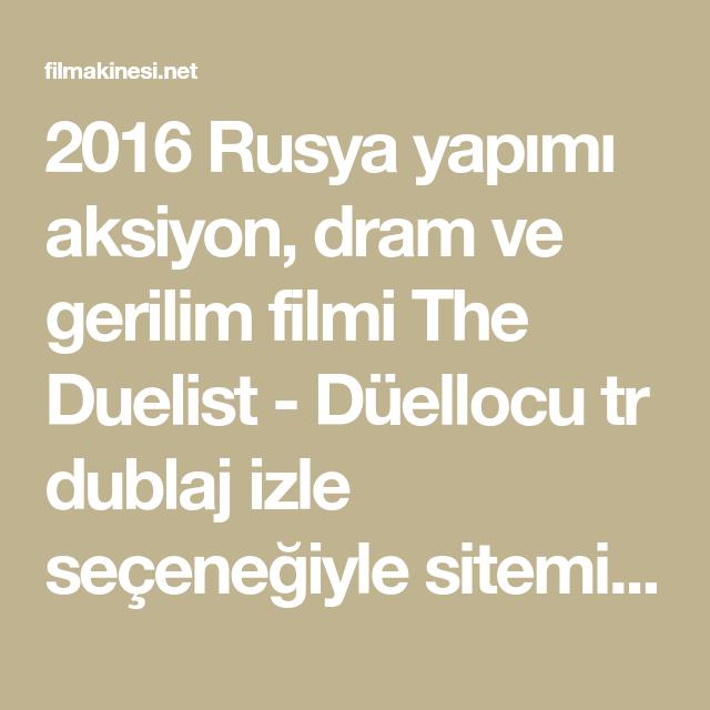 2016 Rusya Yapimi Aksiyon Dram Ve Gerilim Filmi The Duelist Duellocu Tr Dublaj Izle Secenegiyle Sitemizde Izleme Rusya Film