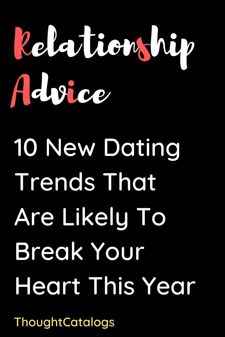 Every Now And Then New Dating Patterns Become Completely Normal