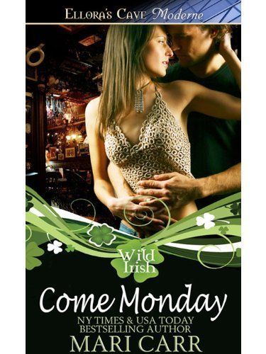 Come Monday Wild Irish Book One By Mari Carr Shorter Stories