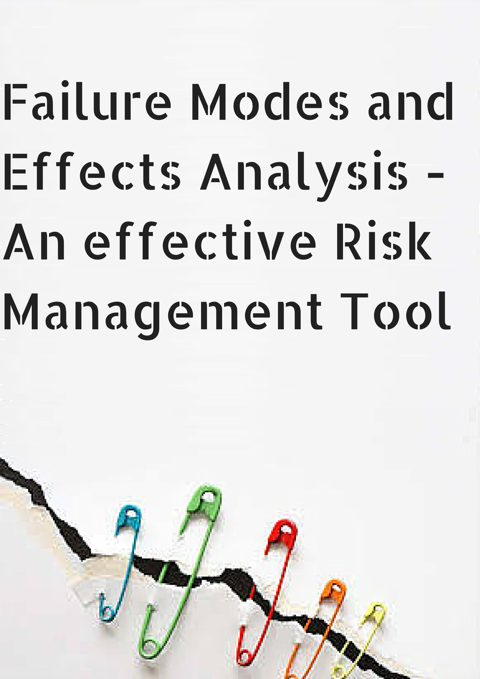 Failure Modes And Effects Analysis An Effective Risk Management