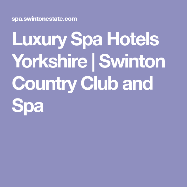 Luxury Spa Hotels Yorkshire Swinton Country Club And