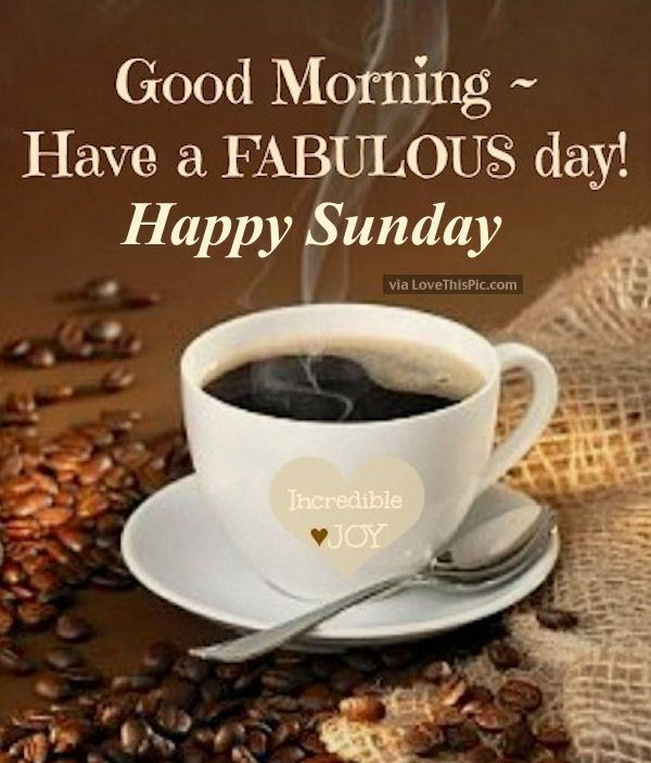 Good Morning Have A Fabulous Day Happy Sunday Good Morning Sunday Sunday  Quotes Good Morning Quotes Happy Sunday Sunday Quote Happy Sunday Quotes  Good ...