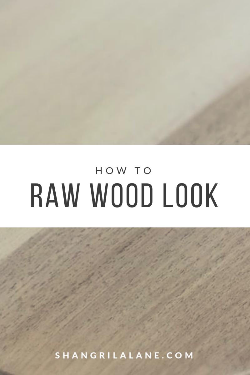 Creating A Raw Wood Look Without Bleach Shangri La Lane Raw Wood White Wash Wood Furniture Wood Furniture Diy