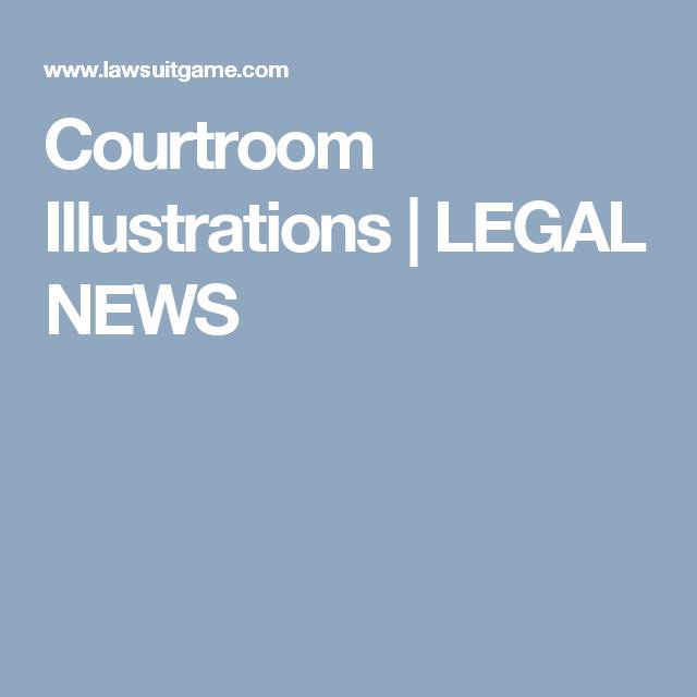 Courtroom Illustrations   LEGAL NEWS