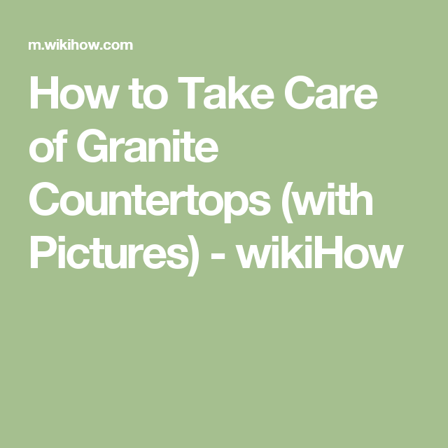 How To Take Care Of Granite Countertops (with Pictures)   WikiHow