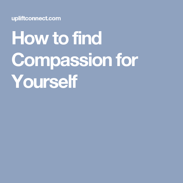 How to find Compassion for Yourself