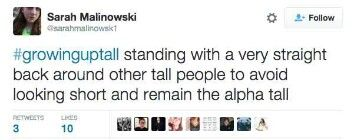 Even though being tall is awkward I still feel the need to be taller than other tall people