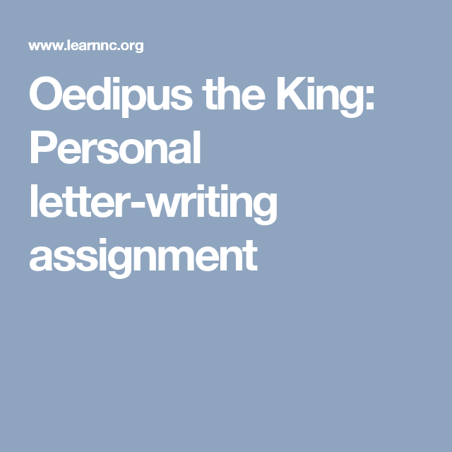 Oedipus The King Personal LetterWriting Assignment  Oedipus Rex