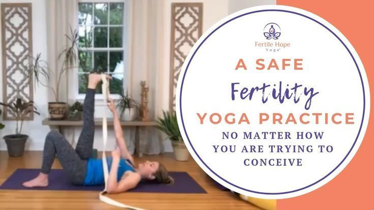 A Safe Fertility Yoga Practice No Matter How you are TTC
