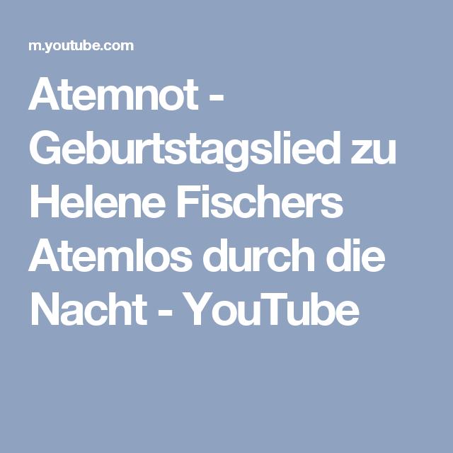 Atemnot Geburtstagslied Zu Helene Fischers Atemlos Durch Die Nacht Youtube Geburtstagslieder Lieder Hochzeit Texte Geburtstag