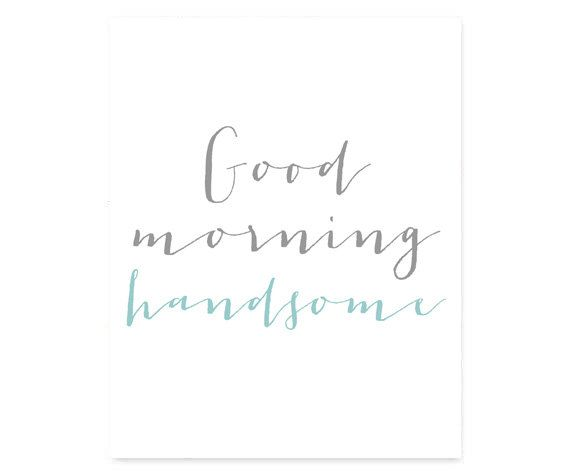8x10 Good Morning Handsome Typography Quote Art By