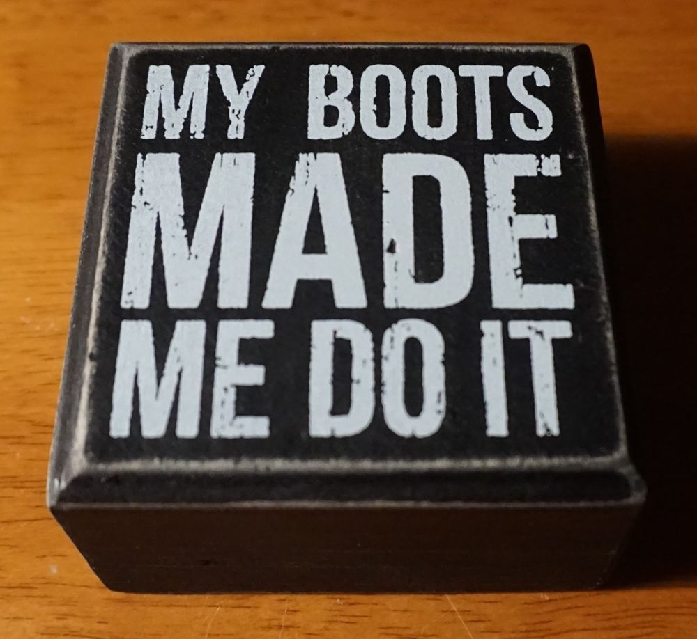 Details about MY BOOTS MADE ME DO IT Rustic Cowboy Country Primitive Style Home Decor Sign NEW is part of Cute Country home -