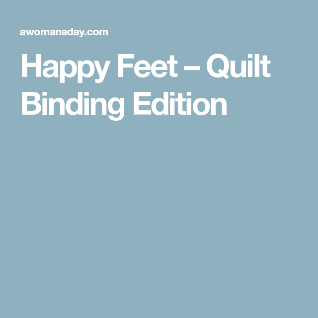 Happy Feet – Quilt Binding Edition