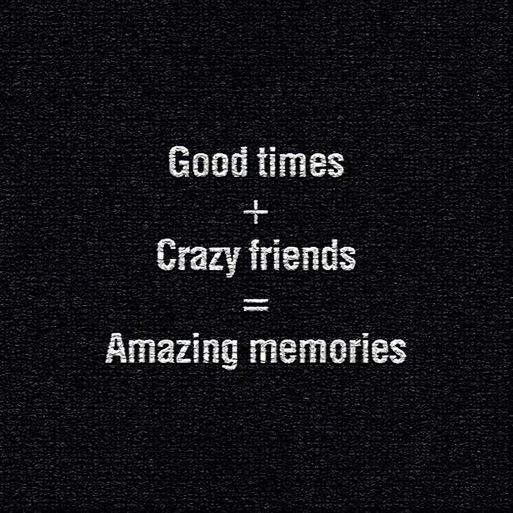 Everyone Has That One Crazy Friend With Amazing Memories Crazy Friends Friends Quotes Party Quotes