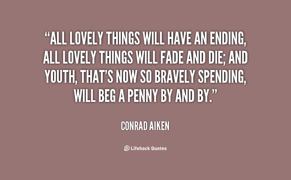 Ending Things Quotes Google Search Quotes Life Hacks Conrad Aiken
