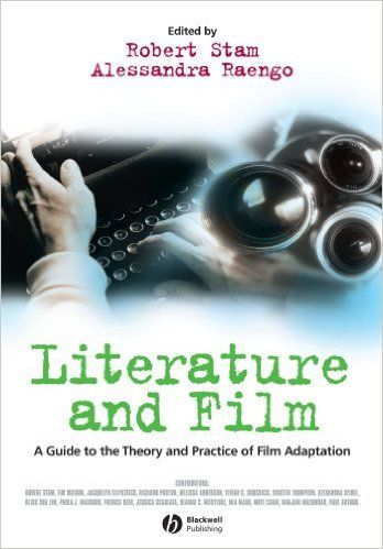 Literature and film : a guide to the theory and practice of      film adaptation / edited by Robert Stam Alessandra Raengo. --      Malden : Blackwell, 2005 en http://absysnetweb.bbtk.ull.es/cgi-bin/abnetopac01?TITN=520994