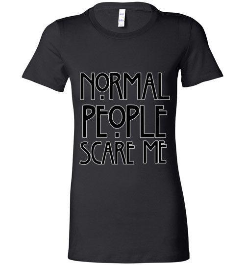 Normal People Scare Me Ladies Crew Neck Short Sleeve Tee