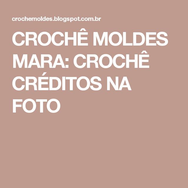 CROCHÊ MOLDES MARA: CROCHÊ CRÉDITOS NA FOTO