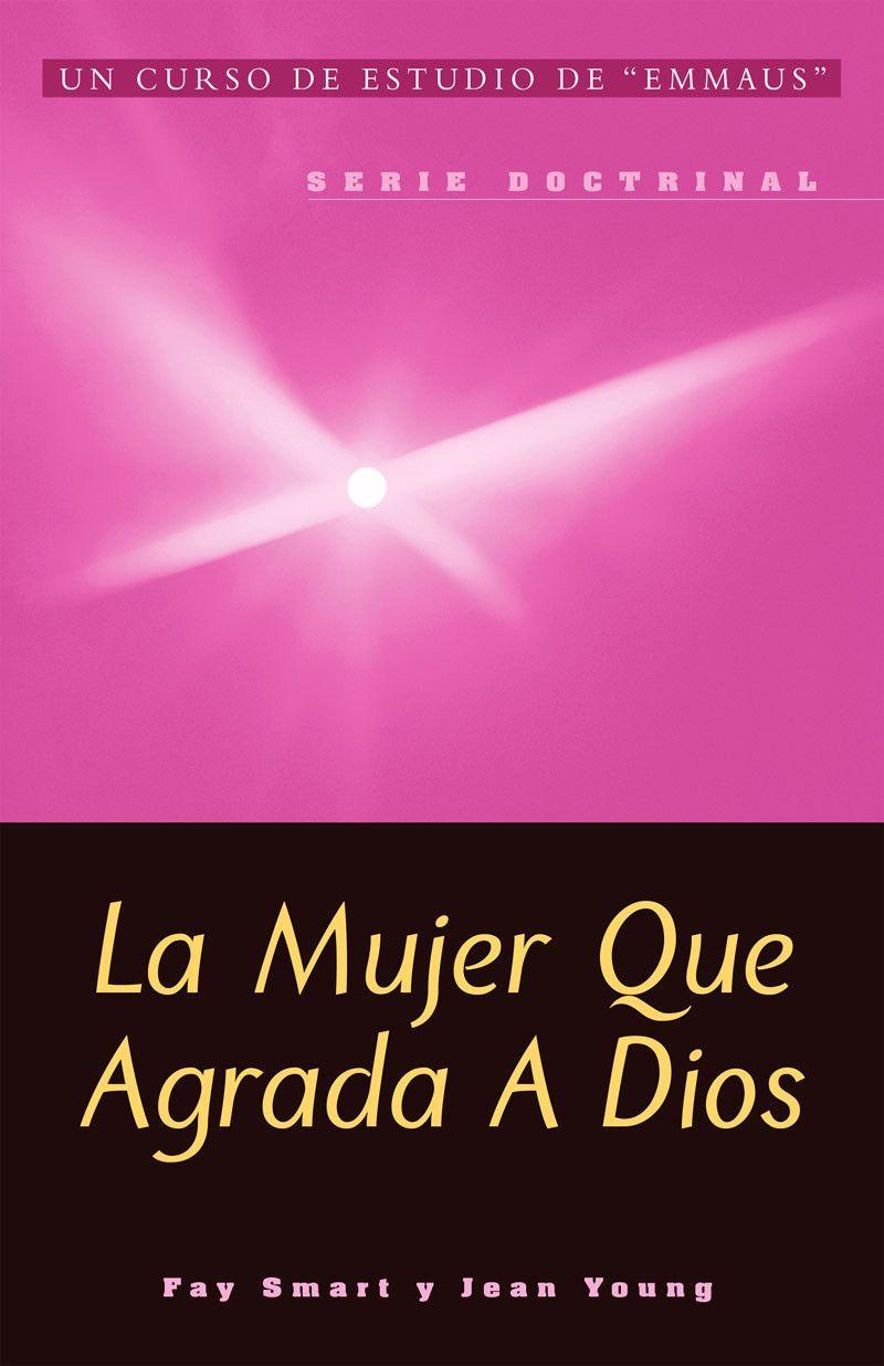 """Unidades: 1 Edición: CL 2014 Páginas: 96 Tamaño: 5.5"""" x 8.5"""" ISBN #:  978-1-59387-025-6 Formato: libro de bolsillo La Mujer que Agrada a Dios Más  relevante ..."""