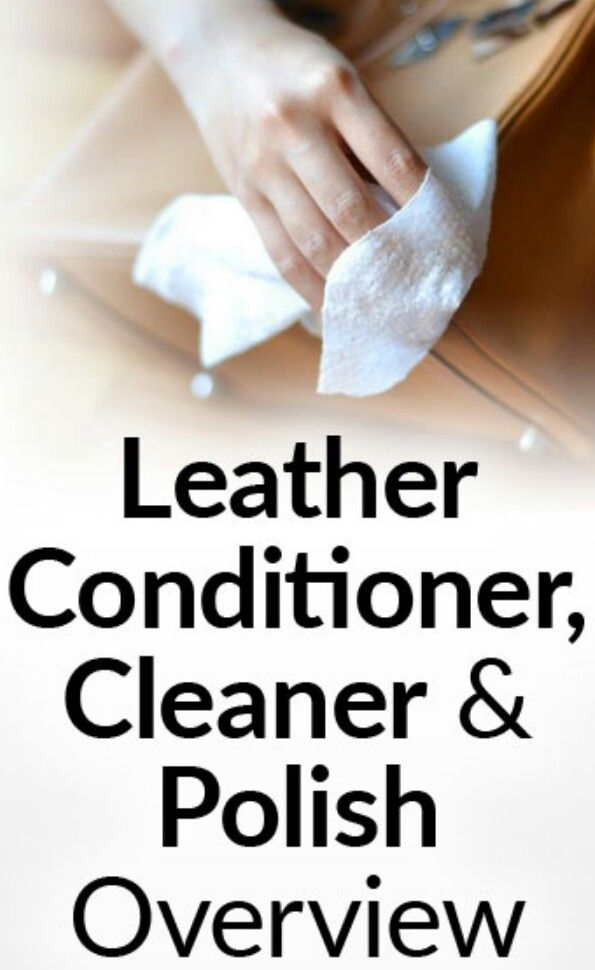 How To Clean, Condition & Polish Leather | Leather ...