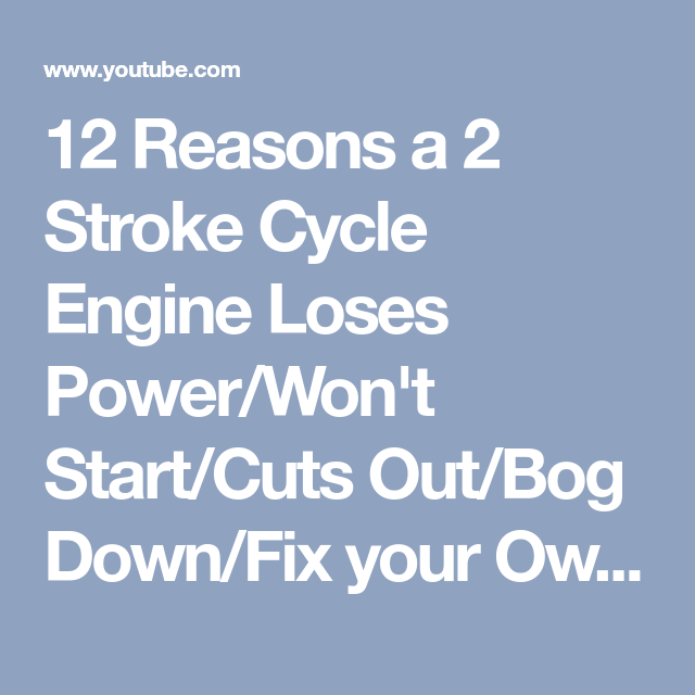 12 Reasons a 2 Stroke Cycle Engine Loses Power/Won't Start/Cuts Out