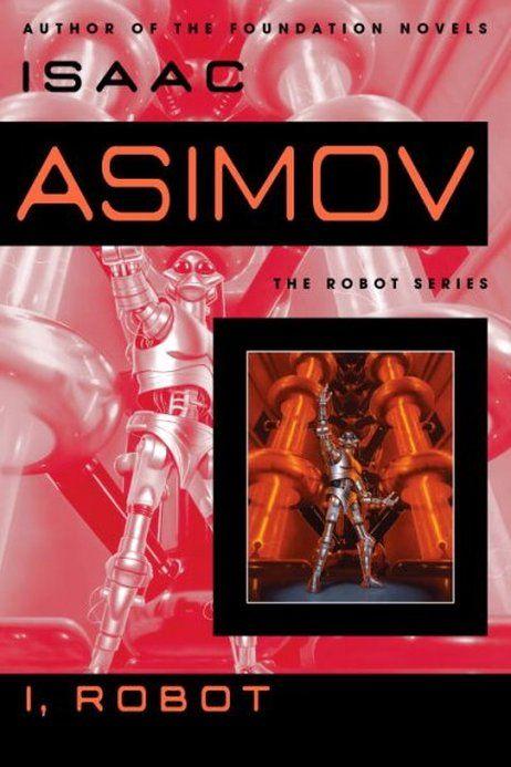 I Robot By Isaac Asimov Isaac Asimov Isaac Asimov Books Fiction Books