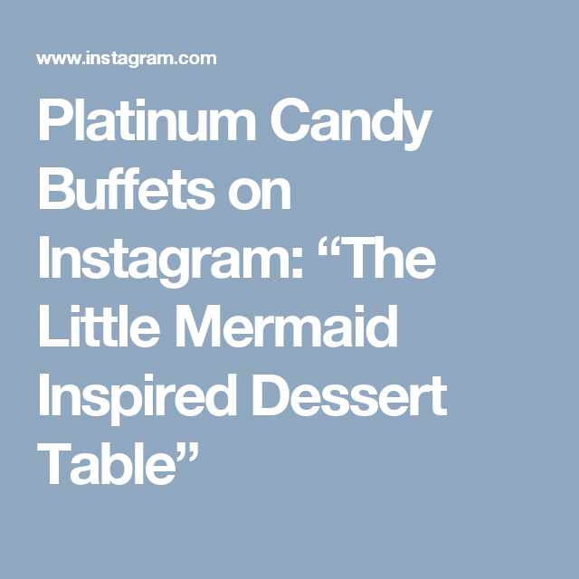 """Platinum Candy Buffets on Instagram: """"The Little Mermaid Inspired Dessert Table"""""""