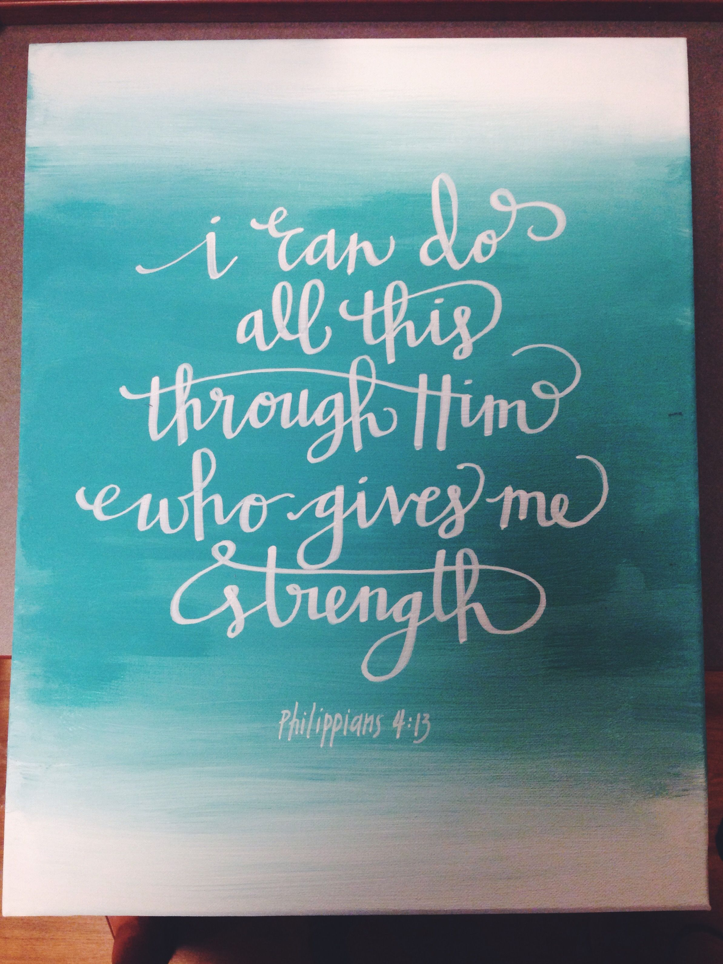 Philippians 4:13 16x20 painted canvas | I like my artsy with a side ...