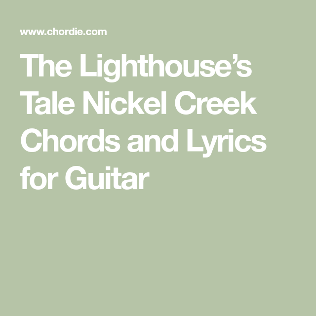 The Lighthouse\'s Tale Nickel Creek Chords and Lyrics for Guitar ...