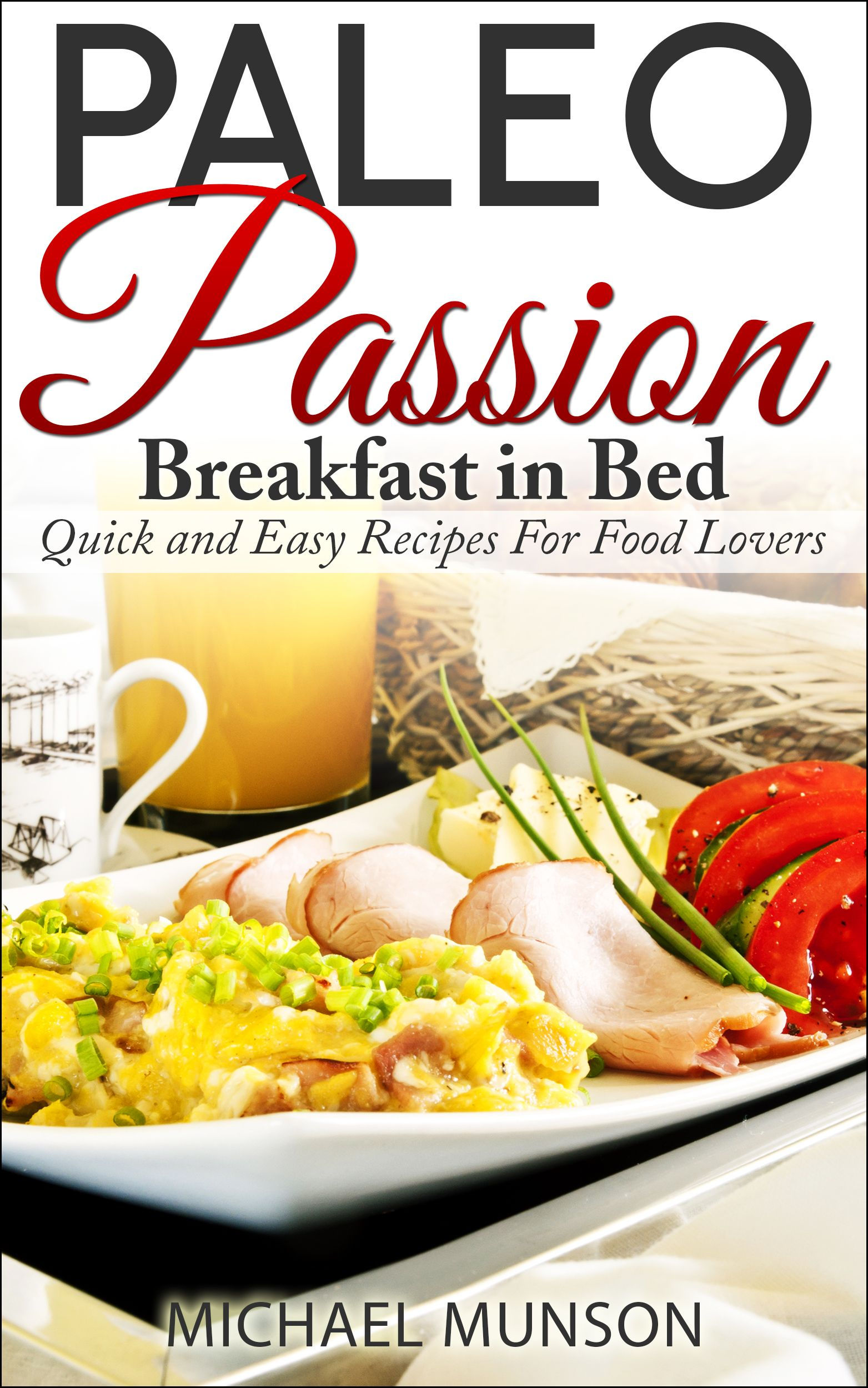 My latest book paleo passion breakfast in bed quick and easy health benefits of paleo eating paleo passion breakfast in bed quick and easy recipes for food lovers forumfinder Gallery