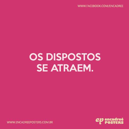 Os dispostos se atraem. http://www.encadreeposters.com.br/