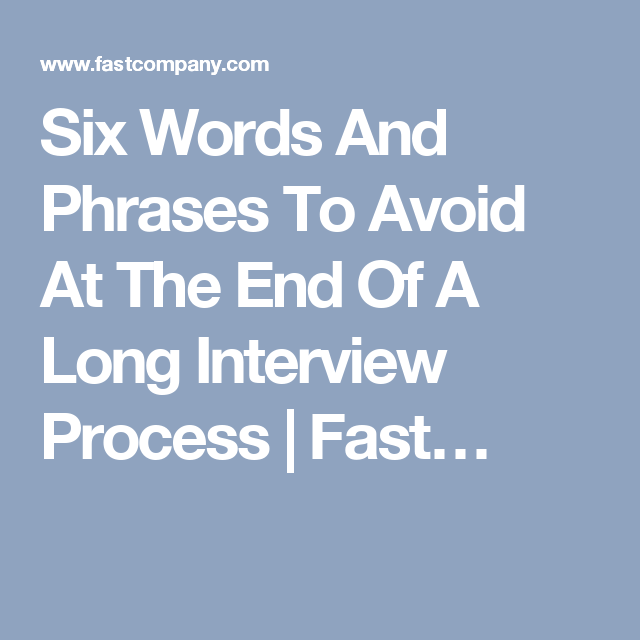 Six Words And Phrases To Avoid At The End Of A Long Interview Process Six Words Phrase Words
