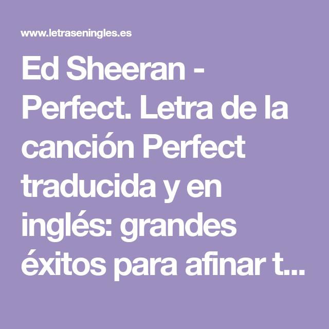 Ed Sheeran Perfect Letra De La Canción Perfect Traducida Y En Inglés Grandes éxitos Para Afinar Tu Oído Y Mejorar Tu Vocabulario Con Canciones En Ed Sheeran