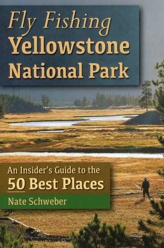 Download free Fly Fishing Yellowstone National Park: An Insider's Guide to the 50 Best Places pdf