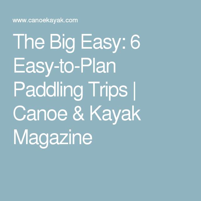 The Big Easy: 6 Easy-to-Plan Paddling Trips   Canoe & Kayak Magazine