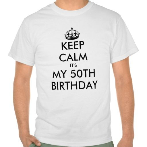 Keep Calm Its My 50th Birthday T Shirt For Men