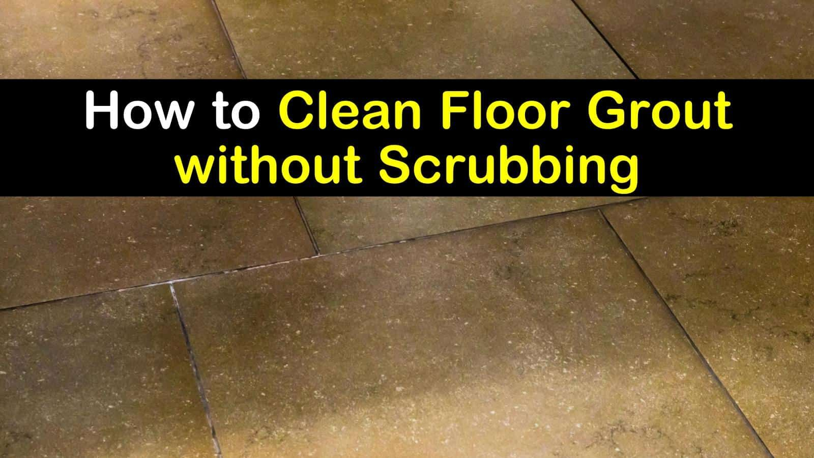 5 brilliant ways to clean floor grout without scrubbing