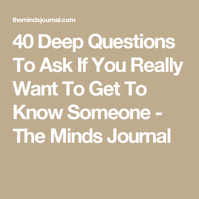40 Deep Questions To Ask If You Really Want To Get To Know Someone - The Minds Journal