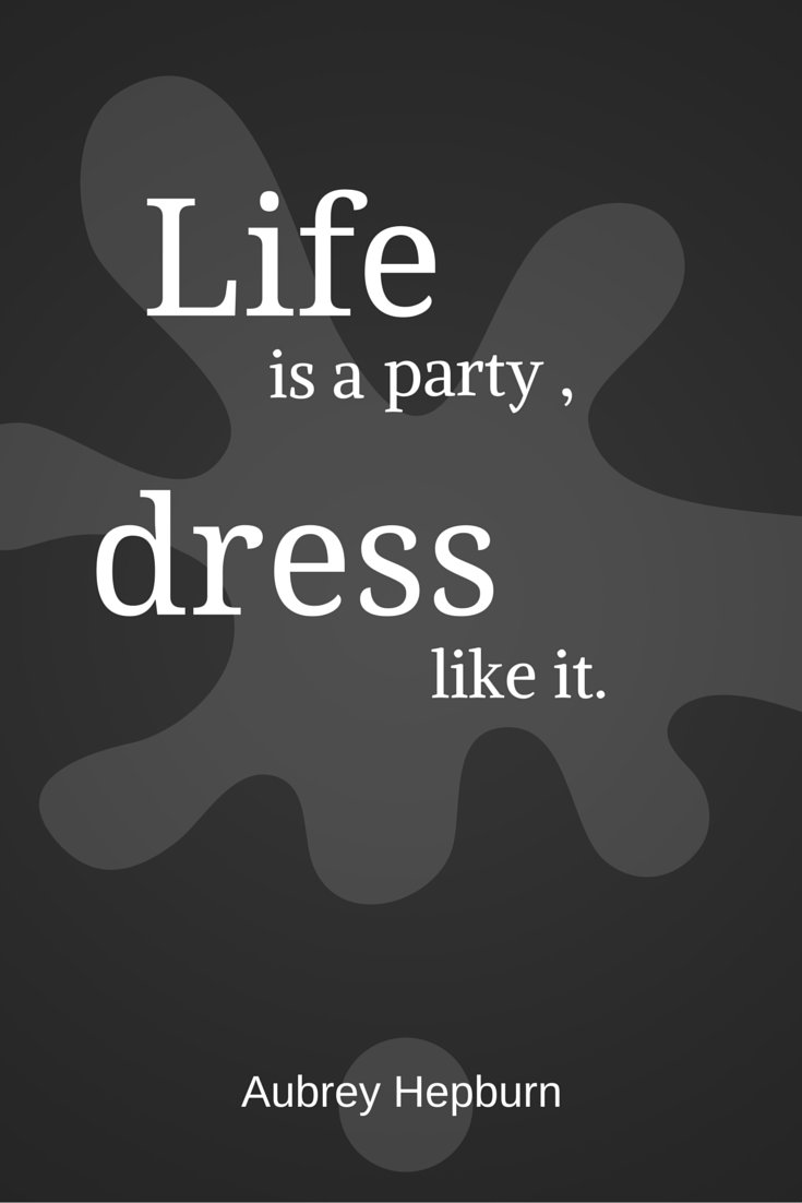 Fantastic Quotes About Life Fashion Quotes Life Is A Party So Let's Dress Like It