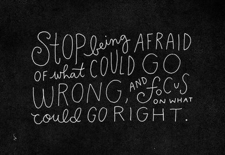 Stop being afraid of what could go wrong and focus on what could go right.  ❤︎ Beautiful quotes ❤︎ Motivation
