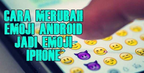 Cara Mengubah Emoji Android Menjadi Iphone Ios Tanpa Root Iphone