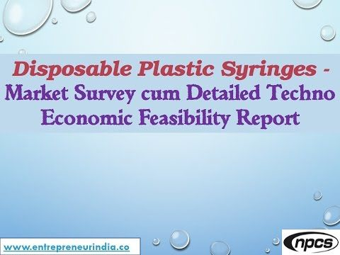 Disposable Plastic Syringes u2013 Manufacturing Plant, Detailed - manufacturing project report