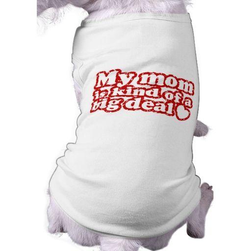 Mom Is Kind Of A Big Deal Doggie Tee Shirt