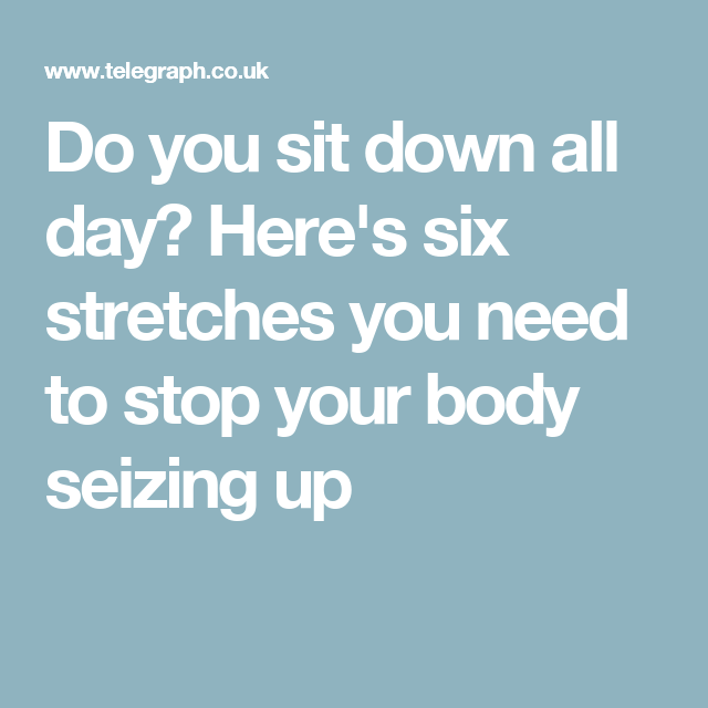 Do You Sit Down All Day? Here's Six Stretches You Need To